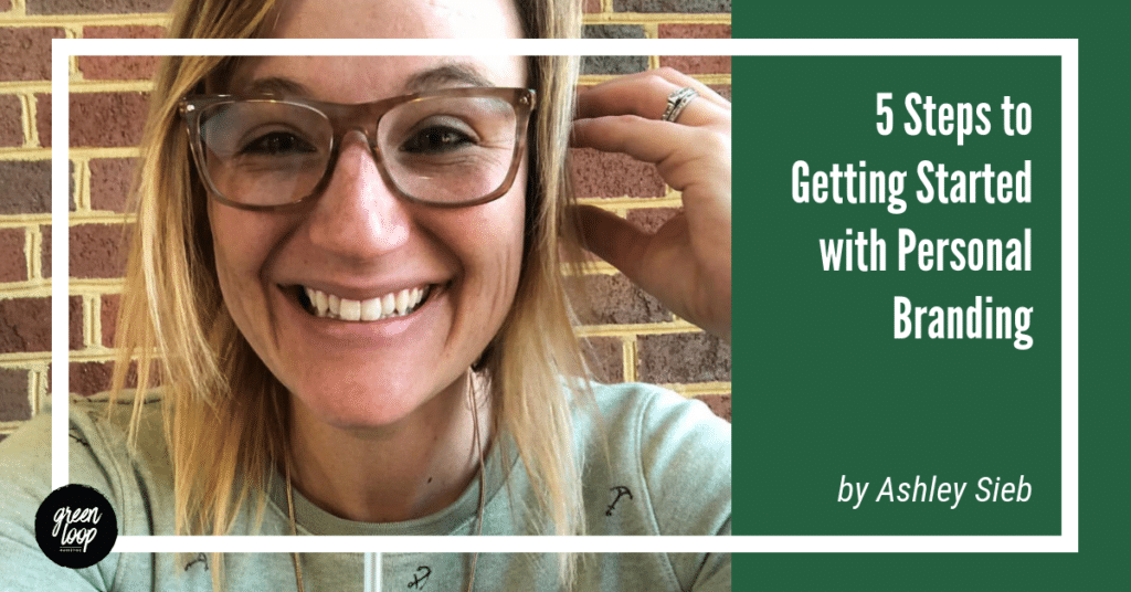 5 Steps to Get Started with Personal Branding | Ashley Sieb for Green Loop Marketing, Indianapolis Marketing Agency